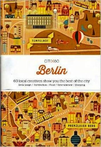 CITIx60: Berlin : 60 Local Creatives Show You The Best of the City